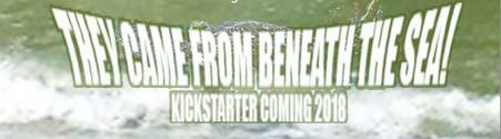 They Came From Beneath The Sea - Kickstarter Banner