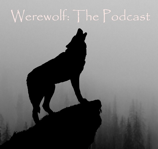 Podcast (EN): Werewolf: The Podcast – Ways of the Wolf