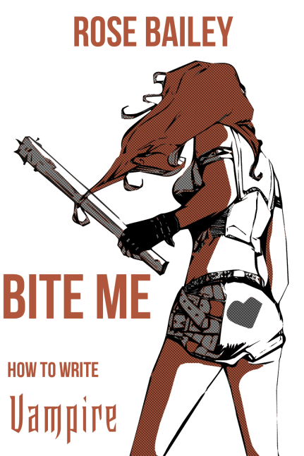 Cover - BITE ME: How To Write Vampire_Cover - Von Rose Bailey