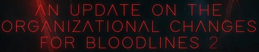 Bloodlines 2: Erneute Organisatorische Bewegung